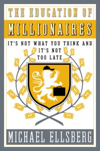 The Education of Millionaires - by Michael Ellsberg